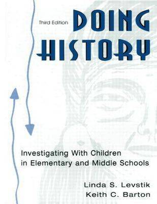 Doing History: Investigating with Children in Elementary and Middle Schools by Linda S Levstik image