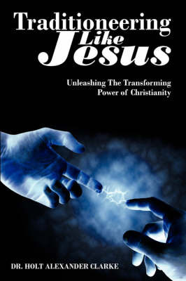 Traditioneering Like Jesus by Dr. Holt Alexander Clarke