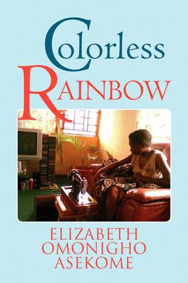 Colorless Rainbow by Elizabeth Omonigho Asekome