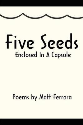Five Seeds Enclosed in a Capsule by Matt Ferrara
