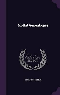 Moffat Genealogies by R Burnham Moffat