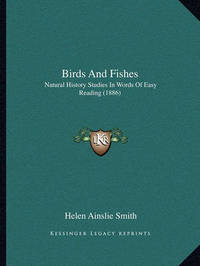 Birds and Fishes: Natural History Studies in Words of Easy Reading (1886) by Helen Ainslie Smith