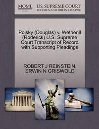 Polsky (Douglas) V. Wetherill (Roderick) U.S. Supreme Court Transcript of Record with Supporting Pleadings by Robert J Reinstein