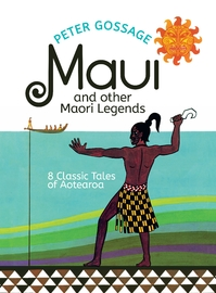 Maui and Other Maori Legends: 8 Classic Tales of Aotearoa by Peter Gossage