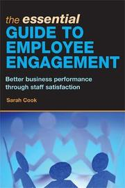 The Essential Guide to Employee Engagement by Sarah Cook