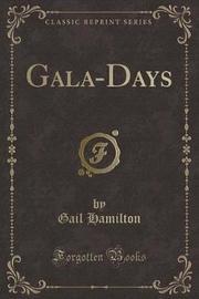 Gala-Days (Classic Reprint) by Gail Hamilton