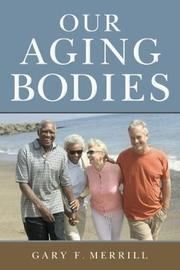 Our Aging Bodies by Gary F. Merrill