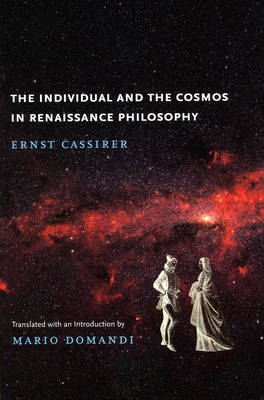 The Individual and the Cosmos in Renaissance Philosophy by Ernst Cassirer