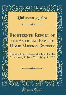Eighteenth Report of the American Baptist Home Mission Society by Unknown Author