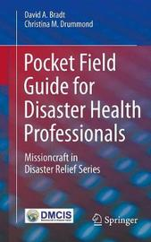 Pocket Field Guide for Disaster Health Professionals by David A. Bradt