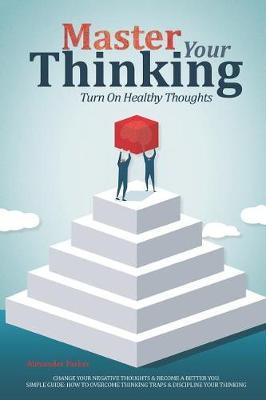 Master Your Thinking by Alexander Parker image