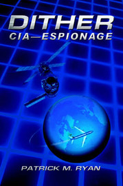 Dither: CIA - Espionage by Patrick M Ryan