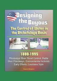 Designing the Bayous by U.S. Army Corps of Engineers