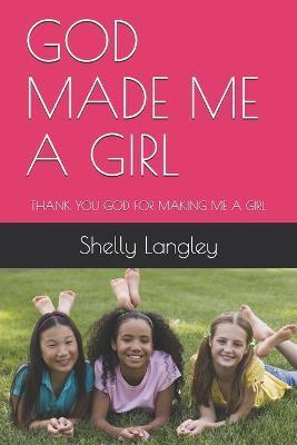 God Made Me a Girl by Jennifer Angel Langley
