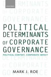 Political Determinants of Corporate Governance by Mark J Roe