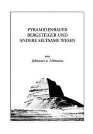 Pyramidenbauer, Bergsteiger Und Andere Seltsame Wesen by Johannes von Lehmann image