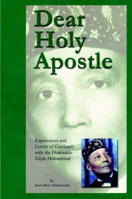 Dear Holy Apostle: Experiences and Letters of Guidance with the Honorable Elijah Muhammad by Betty Muhammed