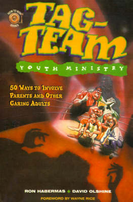 Tag-Team Youth Ministry: 50 Ways to Involve Parents and Other Caring Adults by Dr Ron Habermas