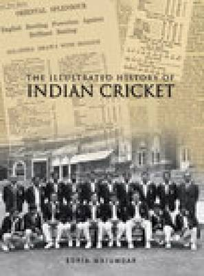 The Illustrated History of Indian Cricket by Boria Majumdar