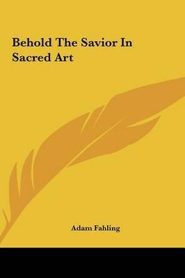 Behold the Savior in Sacred Art by Adam Fahling
