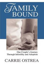 Family Bound: One Couple's Journey Through Infertility and Adoption by Carrie Ostrea image