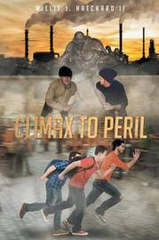 Climax to Peril by Willie J Hatchard II