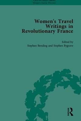 Women's Travel Writings in Revolutionary France, Part II by Stephen Bending