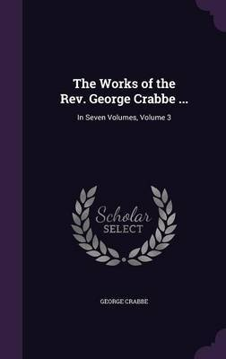 The Works of the REV. George Crabbe ... by George Crabbe