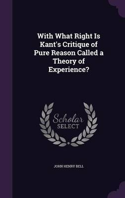 With What Right Is Kant's Critique of Pure Reason Called a Theory of Experience? by John Henry Bell image