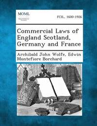 Commercial Laws of England Scotland, Germany and France by Archibald John Wolfe