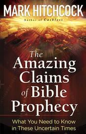 The Amazing Claims of Bible Prophecy by Mark Hitchcock image