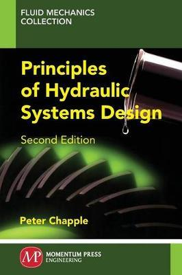 Principles of Hydraulic Systems Design, Second Edition by Peter Chapple