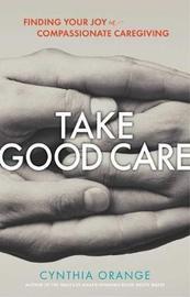 Take Good Care by Cynthia Orange