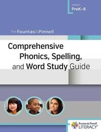 Fountas & Pinnell Comprehensive Phonics, Spelling, and Word Study Guide by Gay Su Pinnell