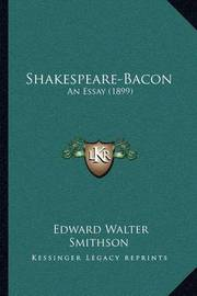 Shakespeare-Bacon: An Essay (1899) by Edward Walter Smithson
