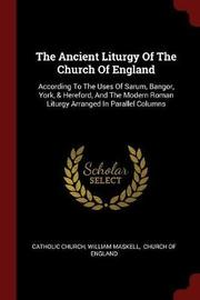 The Ancient Liturgy of the Church of England by Catholic Church