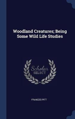 Woodland Creatures; Being Some Wild Life Studies by Frances Pitt image