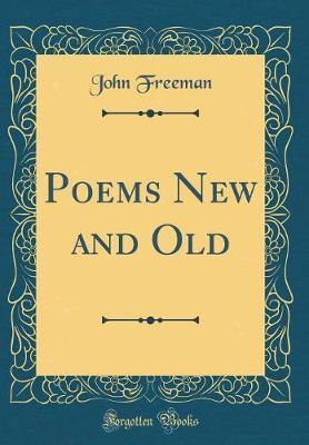 Poems New and Old (Classic Reprint) by John Freeman