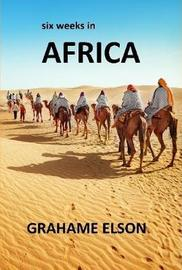 Six Weeks in Africa by Grahame Elson