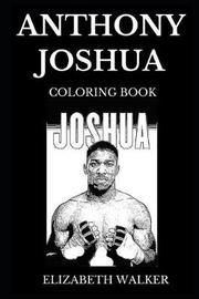 Anthony Joshua Coloring Book by Elizabeth Walker