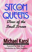 Sitcom Queens: Divas of the Small Screen by Michael Karol