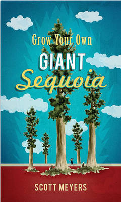 Grow Your Own Giant Sequoia by Scott Meyers