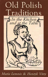 Old Polish Traditions in the Kitchen and at the Table by Mary Lemnis image