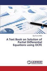 A Text Book on Solution of Partial Differential Equations Using Ocfe by Mittal Ajay Kumar
