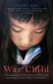 War Child: A Story of Survival in War-torn Vietnam by Juliette Lac image