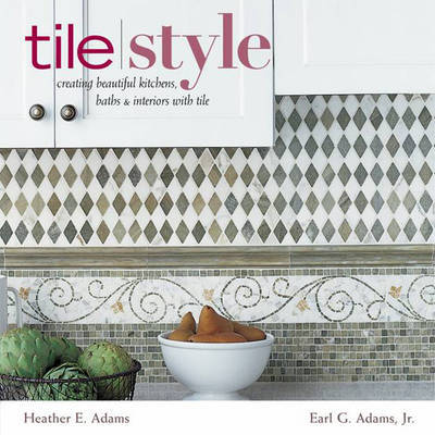 Tile Style: Creating Beautiful Kitche by Heather Adams image