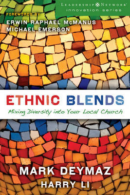 Ethnic Blends: Mixing Diversity into Your Local Church by Mark DeYmaz