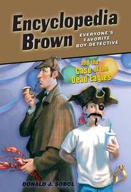 Encyclopedia Brown and the Case of the Dead Eagles by Donald J Sobol
