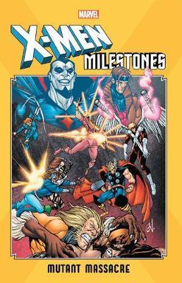 X-men Milestones: Mutant Massacre by Chris Claremont