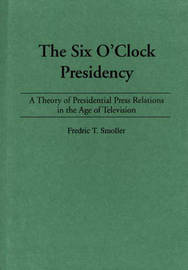 The Six O'Clock Presidency by Frederic T. Smoller